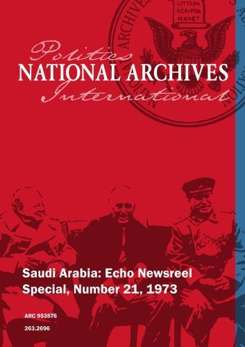 Saudi Arabia: Echo Newsreel Special, Number 21, 1973