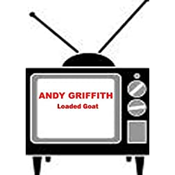 Loaded Goat - Andy Griffith