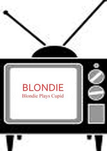 Blondie Plays Cupid - Blondie