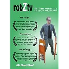 robZtv : Robert Zverina Epic Video Memoir vol.3 (February 9 - May 23 2004)