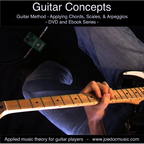 Guitar Concepts - Learn & Apply Chords, Scales, & Arpeggios - Guitar Solo Lessons joedocmusic.com