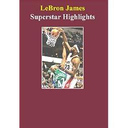 LeBron James / Superstar Highlights