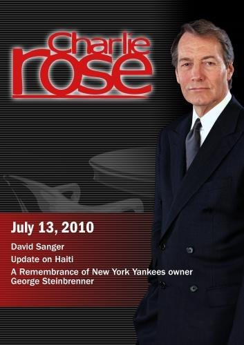 Charlie Rose - David Sanger / Update on Haiti / A Remembrance of New York Yankees owner George Steinbrenner (July 13, 2010)