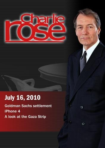 Charlie Rose - Goldman Sachs settlement / iPhone 4 / A look at the Gaza Strip (July 16, 2010)