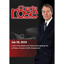 Charlie Rose - A look at the debate over Arizona's immigration law / Jeff Bezos (July 28, 2010)