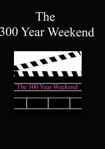 300 Year Weekend