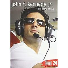 Kennedy Jr., John - Final 24: His Final Hours
