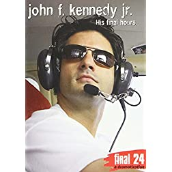 Kennedy Jr., John - Final 24: His Final Hours