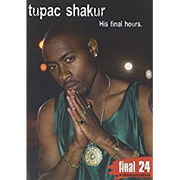 Shakur, Tupac - Final 24: His Final Hours