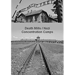 Death Mills / Nazi Concentration Camps
