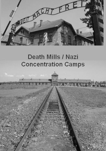 Death Mills / Nazi Concentration Camps