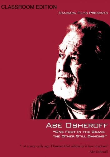 Abe Osheroff: One Foot in the Grave the Other Still Dancing - Classroom Edition (Home Use)