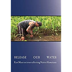 Release Our Water East Maui on Issues Affecting Native Hawaiians