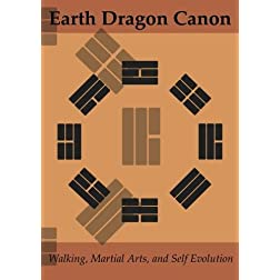 Earth Dragon Canon--Walking, Martial Arts, and Self Evolution