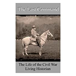 The Last Command - The Life of the Civil War Living Historians