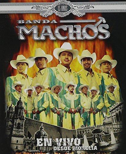 Banda Machos - En Vivo Desde Morelia 15 Anos