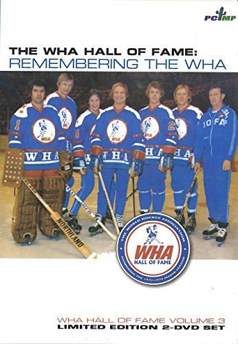 WHA Hall of Fame: Remembering The WHA