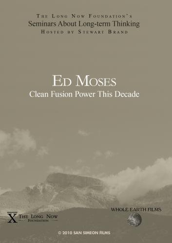 Ed Moses: Clean Fusion Power This Decade