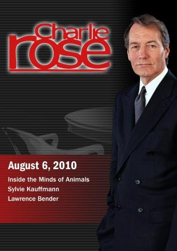 Charlie Rose - Inside the Minds of Animals / Sylvie Kauffmann  /  Lawrence Bender (August 6, 2010)