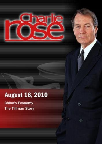 Charlie Rose  - China's Economy / The Tillman Story (August 16; 2010)