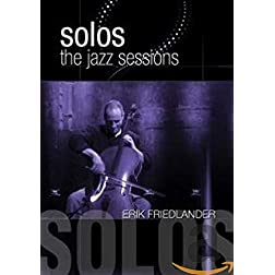 Friedlander, Erik - Solos: The Jazz Sessions