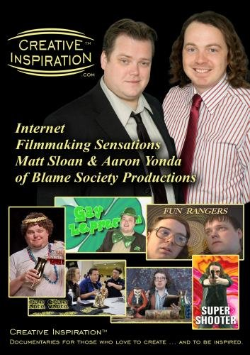 Creative Inspiration(tm): Internet Filmmaking Sensations Matt Sloan & Aaron Yonda of Blame Society Productions