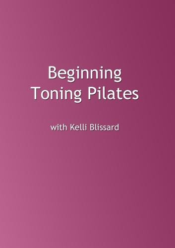 Beginning Toning Pilates with Kelli Blissard