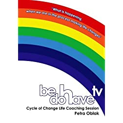 Be Do Have TV Cycle of Personal Change Life Coaching Session