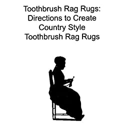 Toothbrush Rag Rugs: Directions to Create Country Style Toothbrush Rag Rugs