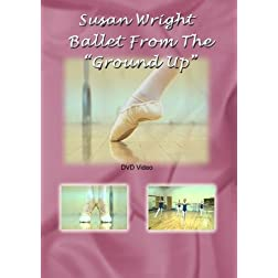 Ballet From The &quot;Ground Up&quot; Instructional