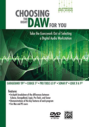 Choosing the Right DAW for You: Take the Guesswork Out of Selecting a Digital Audio Workstation (DVD)