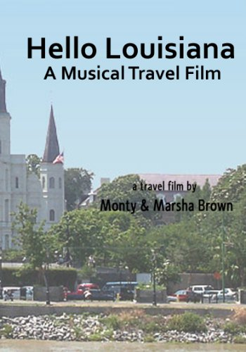 Hello Louisiana A Musical Travel Film