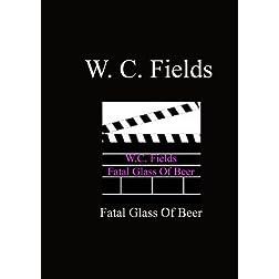 Fatal Glass Of Beer - W.C. Fields