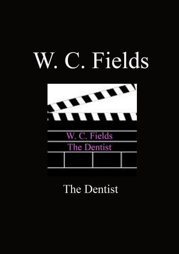 Dentist - W.C. Fields