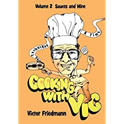 Cooking With Vic One Technique At A time - Volume 2: Sauces and Wine