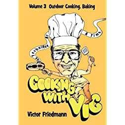 Cooking With Vic One Technique At A Time - Volume 3: Outdoor Cooking and Baking