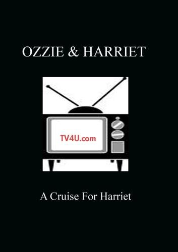 Ozzie & Harriet - A Cruise For Harriet