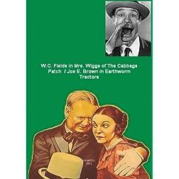 W. C. Fields in Mrs. Wiggs of The Cabbage Patch / Joe E. Brown in Earthworm Tractors