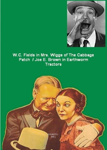W. C. Fields in Mrs. Wiggs of The Cabbage Patch / Joe E. Brown in Earthworm Tractors
