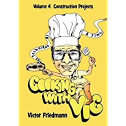 Cooking With Vic One Technique At A Time - Volume 4: Construction Projects