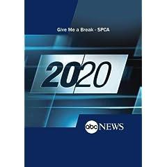 20/20: Give Me a Break - SPCA - 6/3/05