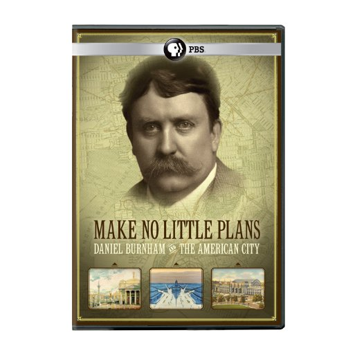 Make No Plans: Daniel Burnham & The American City