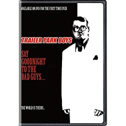 Trailer Park Boys: Say Goodnight: to the Bad Guys