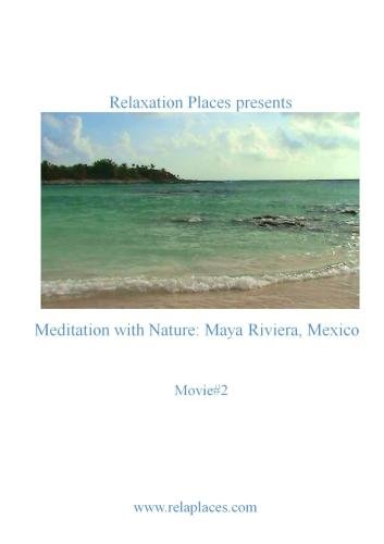Meditation with Nature: Maya Riviera, Mexico  Movie#2