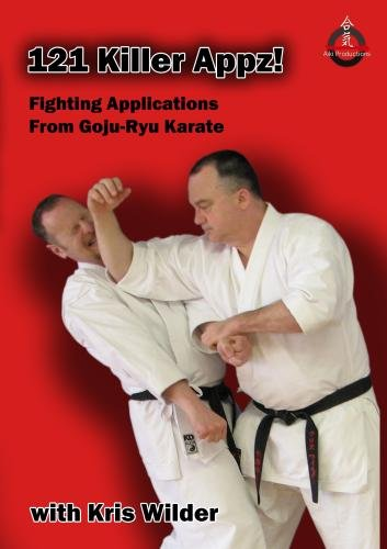 121 Killer Appz! Fighting Applications From Goju-Ryu Karate with Kris Wilder