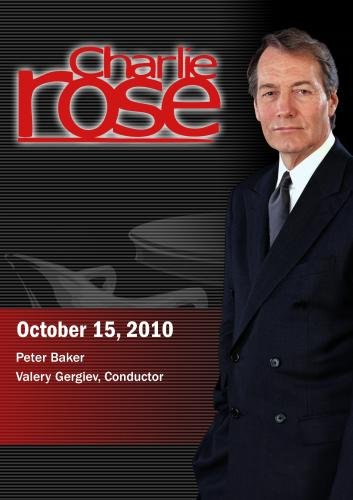 Charlie Rose - Peter Baker / Valery Gergiev, Conductor (October 15, 2010)