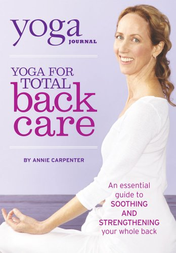 Yoga Journal: Yoga For Total Back Care With Annie Carpenter
