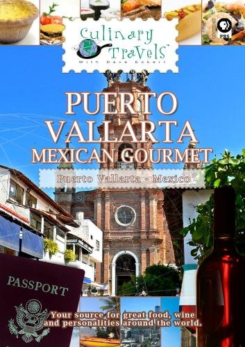 Culinary Travels Puerto Vallarta-Mexican Gourmet