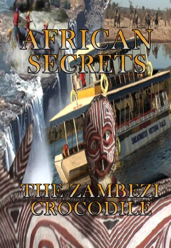 African Secrets The Zambezi Crocodile