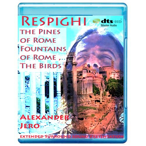 Respighi: Pines of Rome, Fountains of Rome, The Birds - The New Dimension of Sound Symphonic Series [7.1 DTS-HD Master Audio Disc] [Blu-ray]